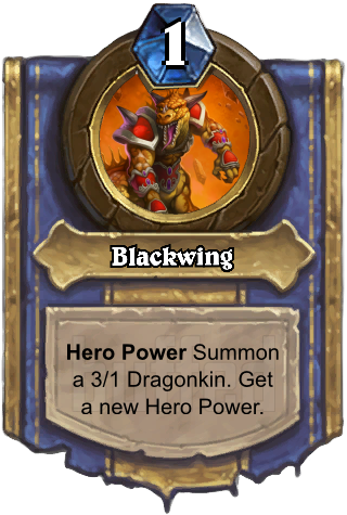 Blackwing (Blackwing) - Hero PowerSummon a 3/1 Dragonkin. Get a new Hero Power.