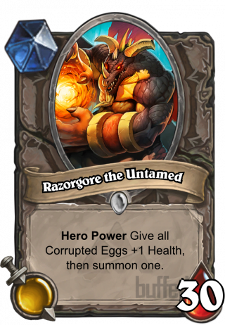 Razorgore the Untamed (Razorgore the Untamed) - Hero Power\nGive all Corrupted Eggs +1 Health, then summon one.