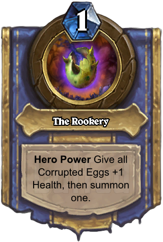 The Rookery (The Rookery) - Hero PowerGive all Corrupted Eggs +1 Health, then summon one.