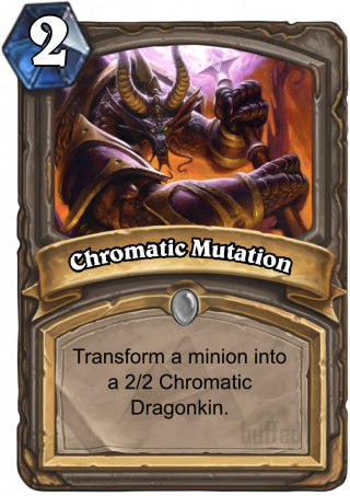 Chromatic Mutation (Chromatic Mutation) - Transform a minion into a 2/2 Chromatic Dragonkin.