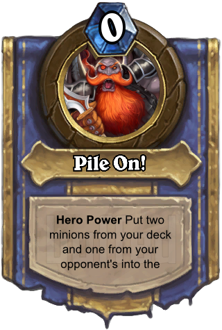 Pile On! (Pile On!) - Hero PowerPut two minions from your deck and one from your opponent's into the battlefield.