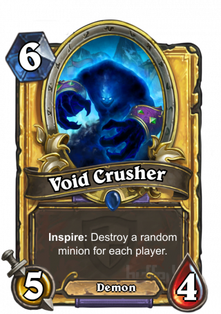 Void Crusher (Void Crusher) - Inspire: Destroy a random minion for each player.