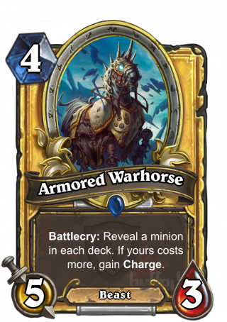 Armored Warhorse (Armored Warhorse) - Battlecry: Reveal a minion in each deck. If yours costs more, gain Charge.