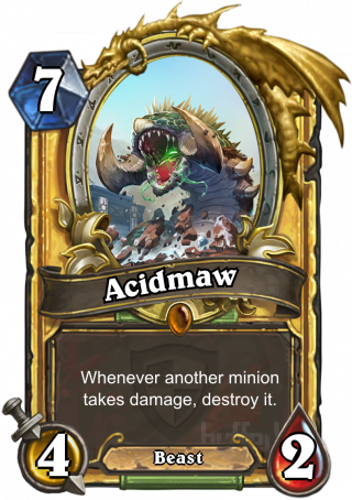 Acidmaw (Acidmaw) - Whenever another minion takes damage, destroy it.