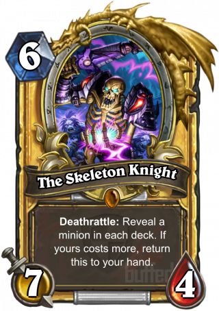 The Skeleton Knight (The Skeleton Knight) - Deathrattle: Reveal a minion in each deck. If yours costs more, return this to your hand.