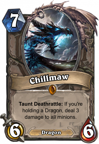 Chillmaw (Chillmaw) - TauntDeathrattle: If you're holdinga Dragon, deal 3 damageto all minions.