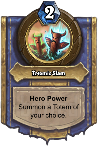 Totemic Slam (Totemic Slam) - Hero PowerSummon a Totem of your choice.