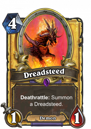 Dreadsteed (Dreadsteed) - Deathrattle: Summon a Dreadsteed.