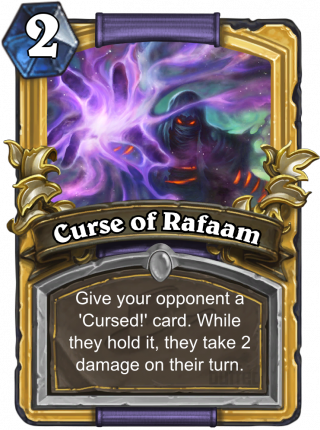 Curse of Rafaam (Curse of Rafaam) - Give your opponent a 'Cursed!' card.While they hold it, they take 2 damage on their turn.