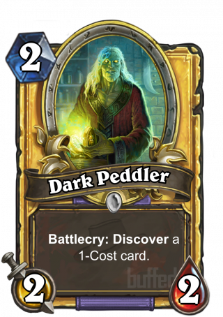 Dark Peddler (Dark Peddler) - Battlecry: Discover a1-Cost card.