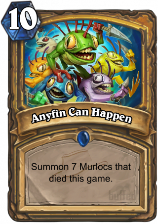 Anyfin Can Happen (Anyfin Can Happen) - Summon 7 Murlocs that died this game.