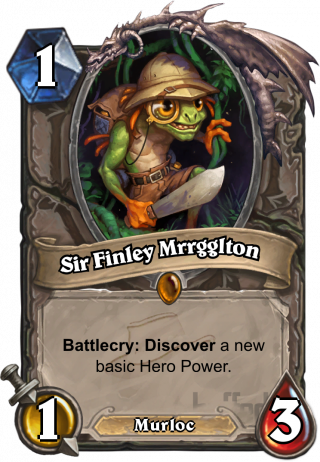 Sir Finley Mrrgglton (Sir Finley Mrrgglton) - Battlecry: Discover a new basic Hero Power.