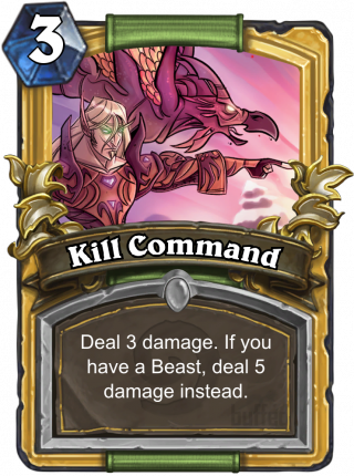 Kill Command (Kill Command) - Deal 3 damage. If you control a Beast, deal5 damage instead.