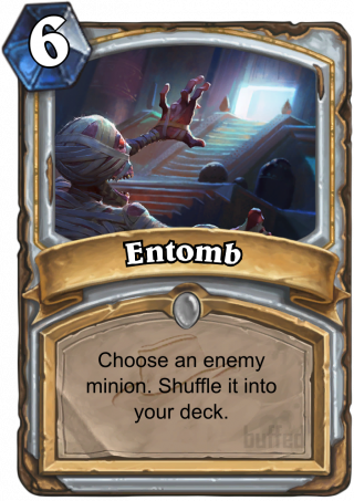 Entomb (Entomb) - Choose an enemy minion.Shuffle it into your deck.