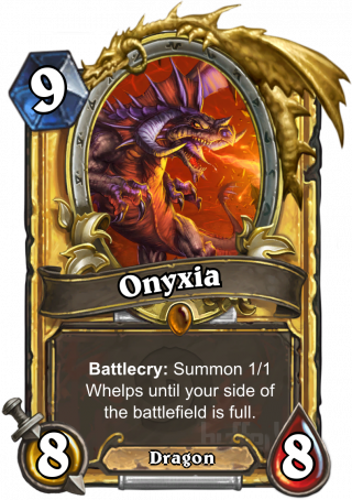 Onyxia (Onyxia) - Battlecry: Summon 1/1 Whelps until your side of the battlefield is full.