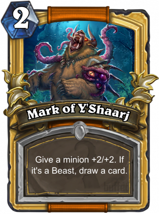 Mark of Y'Shaarj (Mark of Y'Shaarj) - Give a minion +2/+2.If it's a Beast, drawa card.