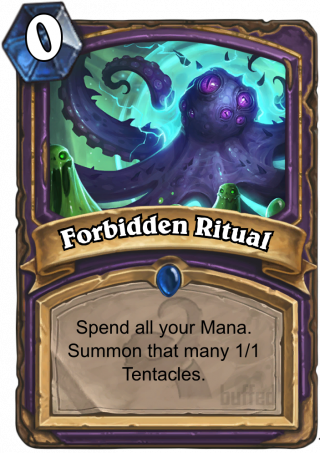 Forbidden Ritual (Forbidden Ritual) - Spend all your Mana. Summon that many 1/1 Tentacles.