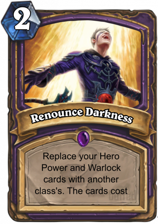 Renounce Darkness (Renounce Darkness) - Replace your Hero Power and Warlock cards with another class's. The cards cost (1) less.