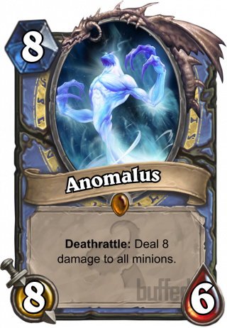 Anomalus (Anomalus) - Deathrattle: Deal 8 damage to all minions.