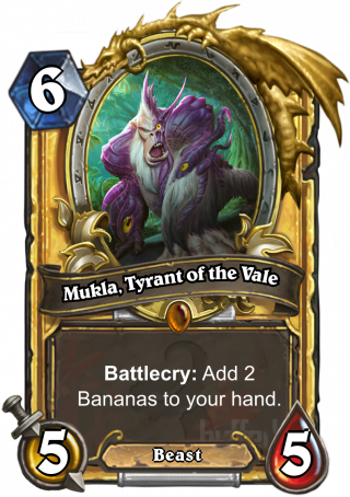 Mukla, Tyrant of the Vale (Mukla, Tyrant of the Vale) - Battlecry: Add 2 Bananas to your hand.