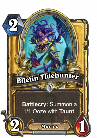 Bilefin Tidehunter (Bilefin Tidehunter) - Battlecry: Summon a 1/1 Ooze with Taunt.