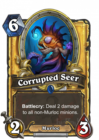 Corrupted Seer (Corrupted Seer) - Battlecry: Deal 2 damage to all non-Murloc minions.