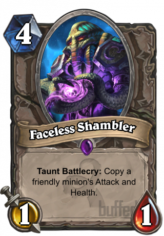 Faceless Shambler (Faceless Shambler) - TauntBattlecry: Copy a friendly minion's Attack and Health.