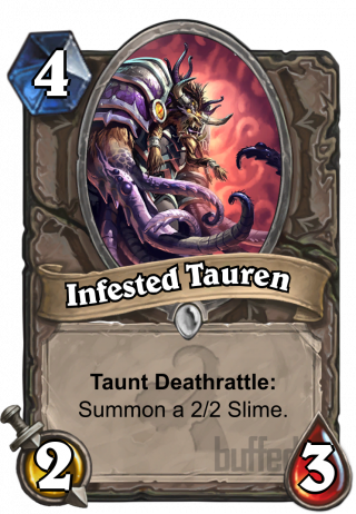 Infested Tauren (Infested Tauren) - TauntDeathrattle: Summon a 2/2 Slime.