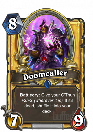 Doomcaller (Doomcaller) - Battlecry: Give your C'Thun +2/+2 (wherever it is). If it's dead, shuffle it into your deck.