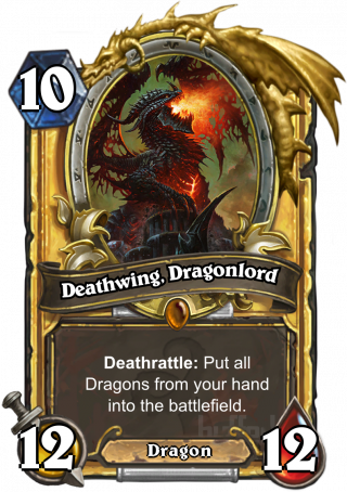 Deathwing, Dragonlord (Deathwing, Dragonlord) - Deathrattle: Put all Dragons from your hand into the battlefield.