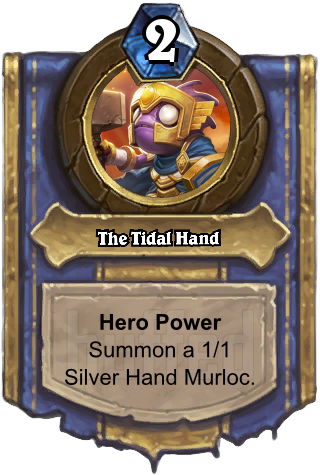 The Tidal Hand (The Tidal Hand) - Hero PowerSummon a 1/1 Silver Hand Murloc.