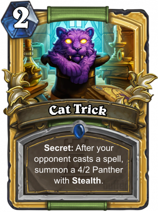 Cat Trick (Cat Trick) - Secret: After your opponent casts a spell, summon a 4/2 Panther with Stealth.
