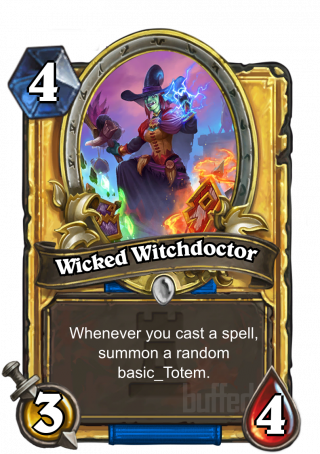 Wicked Witchdoctor (Wicked Witchdoctor) - Whenever you cast a spell, summon a random basic_Totem.