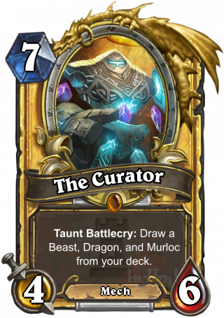 The Curator (The Curator) - TauntBattlecry: Draw a Beast, Dragon, and Murloc from your deck.