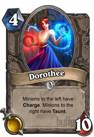 Dorothee (Dorothee) - Minions to the left have Charge. Minions to the right have Taunt.