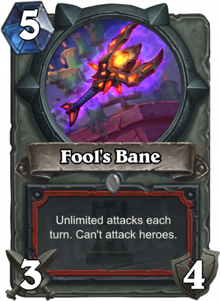 Fool's Bane (Fool's Bane) - Unlimited attacks each turn. Can't attack heroes.