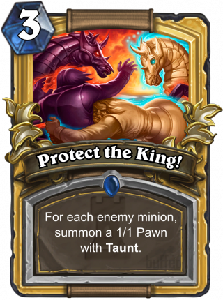 Protect the King! (Protect the King!) - For each enemy minion, summon a 1/1 Pawn with Taunt.