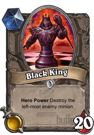 Black King (Black King) - Hero Power\nDestroy the left-most enemy minion.