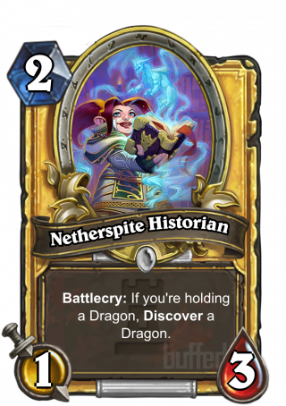 Netherspite Historian (Netherspite Historian) - Battlecry: If you're holding a Dragon, Discovera Dragon.