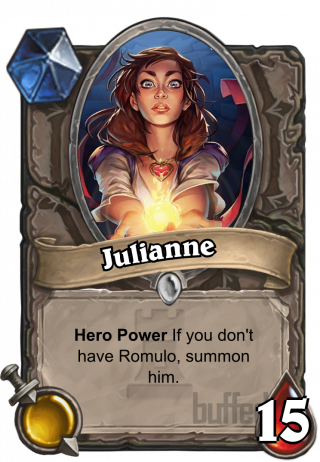 Julianne (Julianne) - Hero Power\nIf you don't have Romulo, summon him.