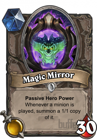 Magic Mirror (Magic Mirror) - Passive Hero Power\nWhenever a minion is played, summon a 1/1 copy of it.