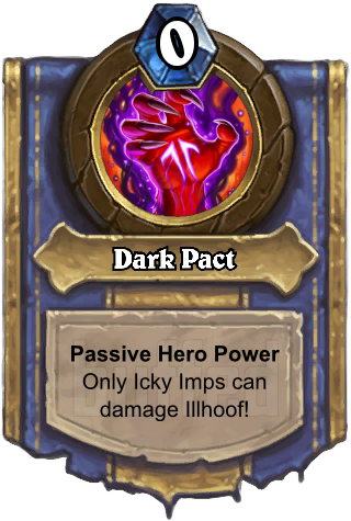 Dark Pact (Dark Pact) - Passive Hero PowerOnly Icky Imps can damage Illhoof!