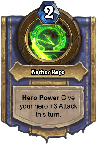 Nether Rage (Nether Rage) - Hero PowerGive your hero +3 Attack this turn.