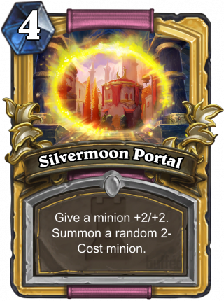 Silvermoon Portal (Silvermoon Portal) - Give a minion +2/+2. Summon a random2-Cost minion.