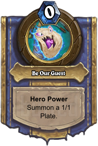 Be Our Guest (Be Our Guest) - Hero PowerSummon a 1/1 Plate.