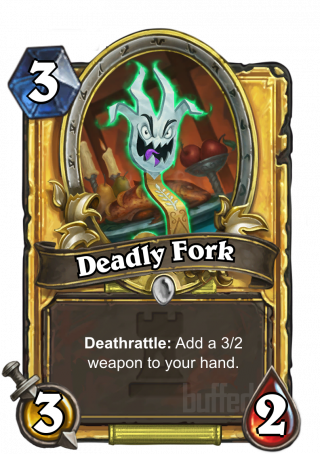 Deadly Fork (Deadly Fork) - Deathrattle: Add a 3/2 weapon to your hand.
