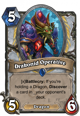Drakonid Operative (Drakonid Operative) - Battlecry: If you're holding aDragon, Discover a card in_your opponent's deck.