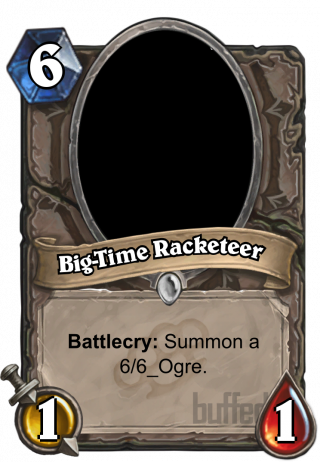 Big-Time Racketeer (Big-Time Racketeer) - Battlecry: Summon a 6/6_Ogre.
