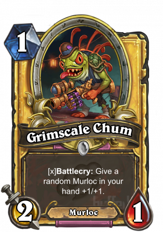 Grimscale Chum (Grimscale Chum) - Battlecry: Give a randomMurloc in your hand +1/+1.
