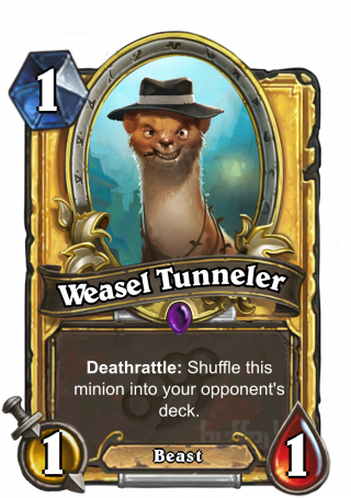 Weasel Tunneler (Weasel Tunneler) - Deathrattle: Shuffle this minion into your opponent's deck.